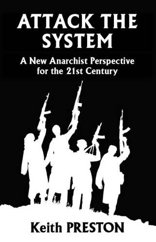Attack the System: A New Anarchist Perspective for the 21st Century (Paperback)