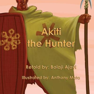 Akiti the Hunter (Softcover): The First African Action Hero - African Action Heroes 01 (Paperback)