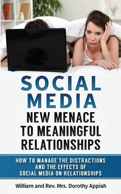 Social Media: NEW MENACE TO MEANINGFUL RELATIONSHIPS: How To Manage The Distractions And Effects Of Social Media On Relationships (Paperback)