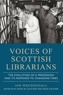 Voices of Scottish Librarians: The Evolution of a Profession and its Response to Changing Times (Paperback)