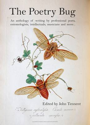The Poetry Bug: An Anthology of Writing by Professional Poets, Entomologists, Intellectuals, Musicians and More (Hardback)