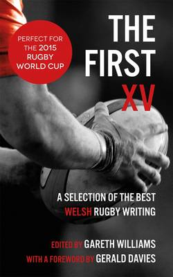 The First XV: A Selection of the Best Welsh Rugby Writing (Paperback)