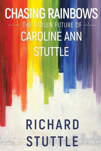 Chasing Rainbows: The Stolen Future of Caroline Ann Stuttle (Paperback)