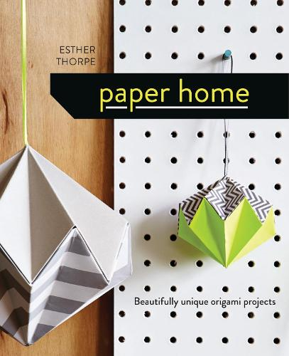 Paper Home: Beautifully unique origami projects (Hardback)