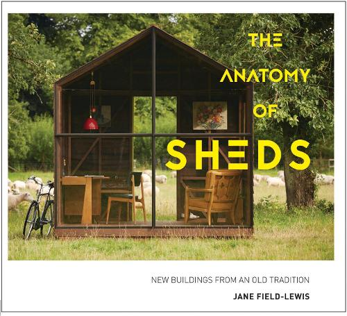 The Anatomy of Sheds: New buildings from an old tradition (Hardback)