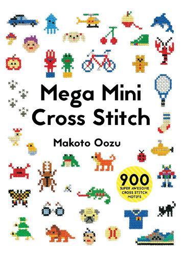 Mega Mini Cross Stitch: 900 super awesome cross stitch motifs (Paperback)