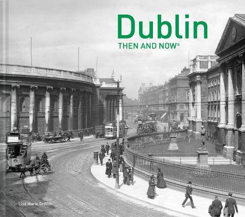 Dublin Then and Now (Hardback)