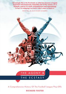 The Agony & the Ecstasy: A Comprehensive History of the Football League Play-Offs (Paperback)