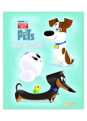 The Secret Life of Pets Max and Friends (Hardback)