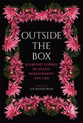 Outside the Box: Everyday stories of death, bereavement and life (Paperback)