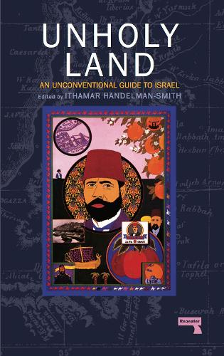 The Unholy Land: An Unconventional Guide to Israel (Paperback)