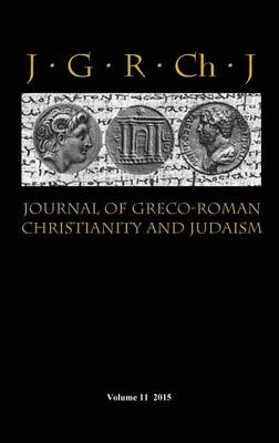 Journal of Greco-Roman Christianity and Judaism 11 (2015) - Journal of Greco-Roman Christianity and Judaism 11 (Hardback)
