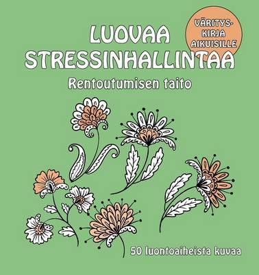 Rentoutumisen Taito: 50 Luontoaiheista Kuvaa - Luovaa Stressinhallintaa (Paperback)