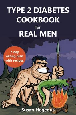 Type 2 Diabetes Cookbook for Real Men: A 7-Day Eating Plan with Recipes (Paperback)