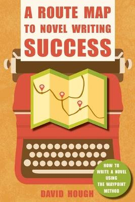 A Route Map to Novel Writing Success: How to Write a Novel Using the Waypoint Method (Paperback)