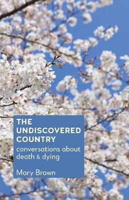 The Undiscovered Country: Conversations about Death and Dying (Paperback)
