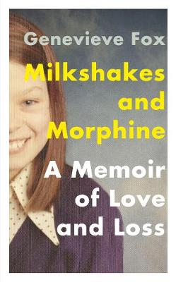 Milkshakes and Morphine: A Memoir of Love and Loss (Hardback)