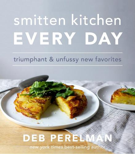 Smitten Kitchen Every Day: Triumphant and Unfussy New Favorites (Hardback)