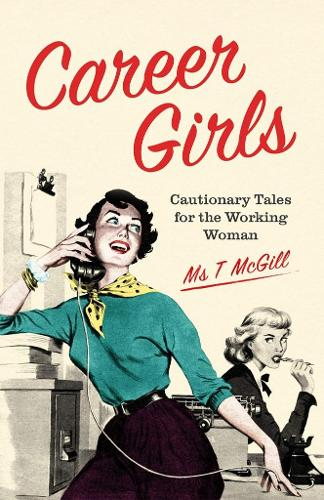 Career Girls: Cautionary Tales for the Working Woman (Hardback)