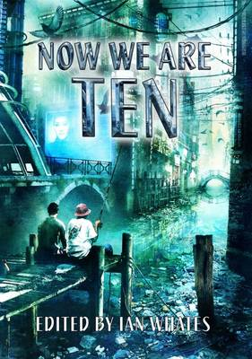 Now We are Ten: Celebrating the First Ten Years of Newcon Press (Hardback)