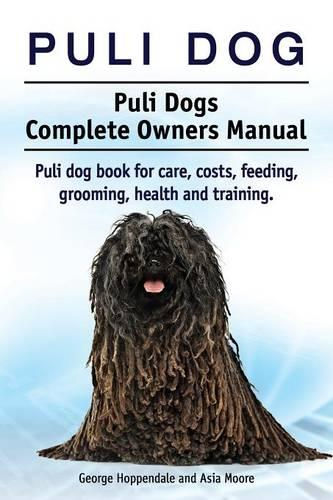 Puli Dog. Puli Dogs Complete Owners Manual. Puli Dog Book for Care, Costs, Feeding, Grooming, Health and Training. (Paperback)