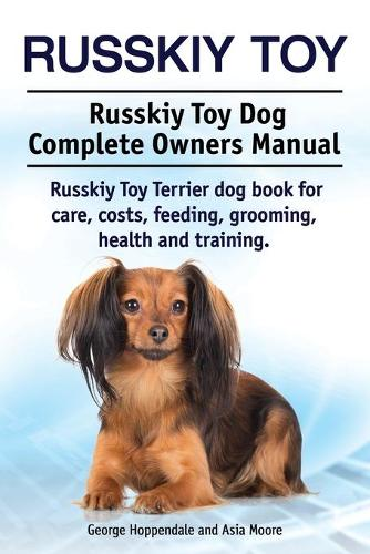 Russkiy Toy. Russkiy Toy Dog Complete Owners Manual. Russkiy Toy Terrier Dog Book for Care, Costs, Feeding, Grooming, Health and Training. (Paperback)