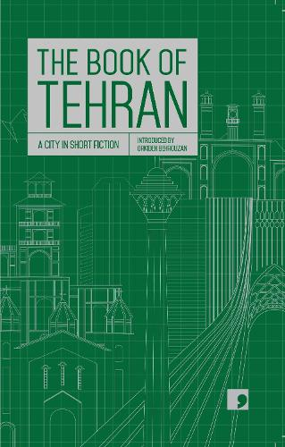 The Book of Tehran: A City in Short Fiction - Reading the City (Paperback)