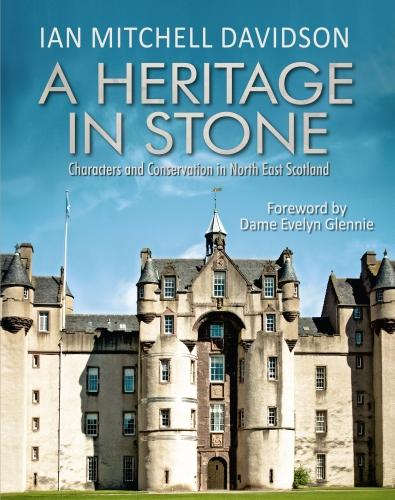 A Heritage in Stone: Characters and Conservation in North East Scotland (Hardback)