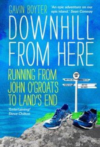 Downhill From Here: Running from John O'Groats to Land's End (Paperback)