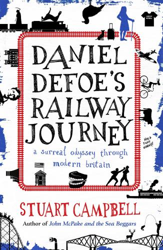Daniel Defoe's Railway Journey: A Surreal Odyssey Through Modern Britain (Paperback)