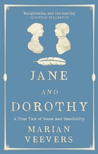 Jane and Dorothy: A True Tale of Sense and Sensibility (Paperback)
