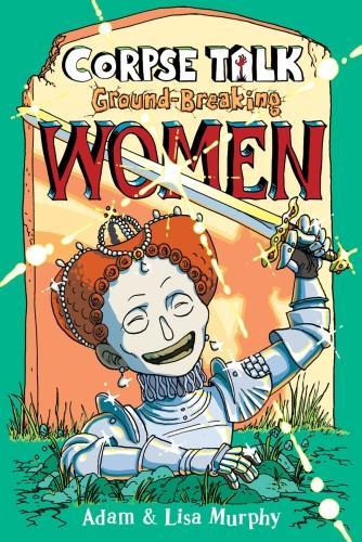 Corpse Talk: Ground-Breaking Women - The Phoenix Presents (Paperback)