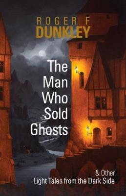 The Man Who Sold Ghosts and Other Light Tales from the Dark Side (Paperback)