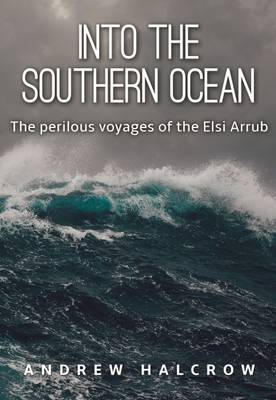 Into the Southern Ocean: The Perilous Voyages of the Elsi Arrub 2016 (Paperback)