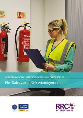 NEBOSH National Fire Certificate - Unit FC1: Fire Safety and Risk Assessment, Unit FC2: Fire Safety Practical Application - Text Book (Paperback)