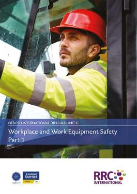 NEBOSH International Diploma in Occupational Health and Safety - Unit IC: Workplace and Work Equipment Safety - Text Book (Paperback)
