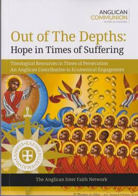 Out of the Depths: Hope in Times of Suffering: Theological Resources in Times of Persecution an Anglican Contribution to Ecumenical Engagement 2016 (Paperback)