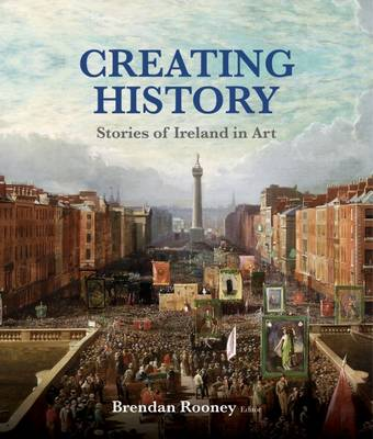 Creating History: Stories of Ireland in Art (Paperback)