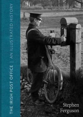 The Post Office in Ireland: An Illustrated History (Hardback)