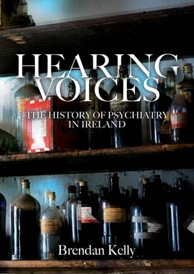 Hearing Voices: The History of Psychiatry in Ireland (Hardback)