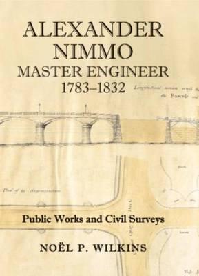 Alexander Nimmo, Master Engineer: Public Works and Civil Surveys (Paperback)
