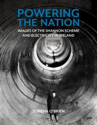 Powering the Nation: Images of the Shannon Scheme and Electricity in Ireland (Paperback)