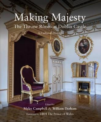 Making Majesty: The Throne Room at Dublin Castle, a Cultural History (Paperback)