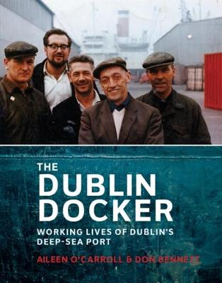 The Dublin Docker: The Working Lives of Dublin's Deep-Sea Port (Paperback)