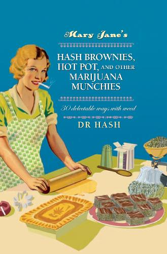 Mary Jane's Hash Brownies, Hot Pot, and Other Marijuana Munchies: 30 Delectable Ways with Weed (Hardback)