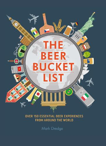 The Beer Bucket List: Over 150 Essential Beer Experiences from Around the World (Hardback)