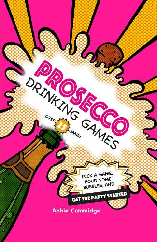 Prosecco Drinking Games: Pick a Game, Pour Some Bubbles, and Get the Party Started (Hardback)