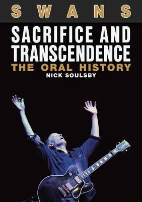 Swans: Sacrifice and Transcendence: The Oral History (Paperback)