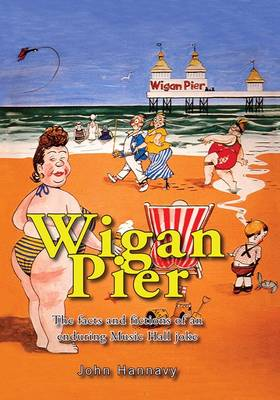 Wigan Pier: The Facts and Fictions of an Enduring Music Hall Joke (Paperback)