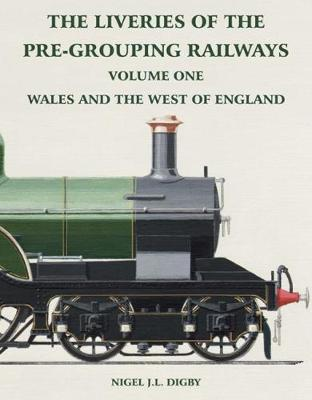 The Liveries of the Pre-Grouping Railways Vol. One: Wales and the West of England (Paperback)